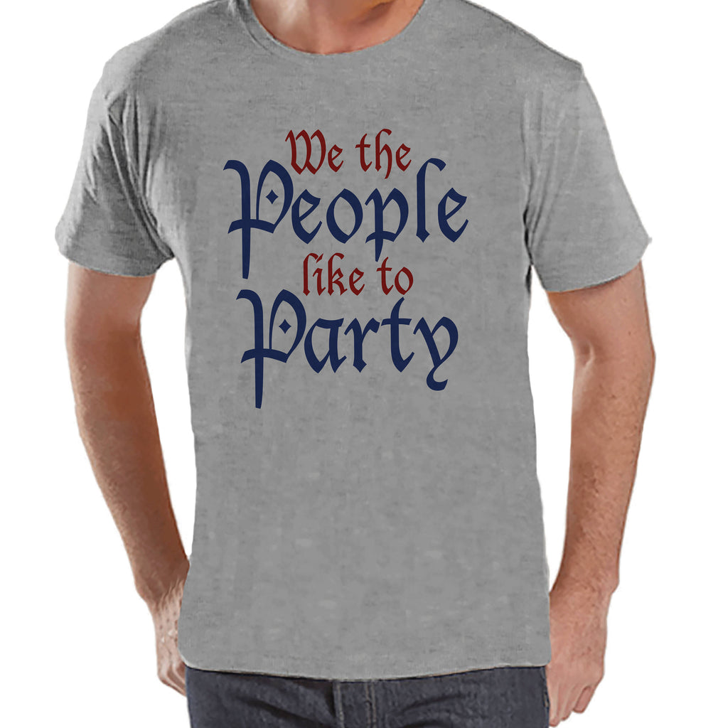 Men's 4th of July Shirt - We The People Like To Party - Grey T-shirt - Independence Day 4th of July Party Shirt - Funny Patriotic Shirt