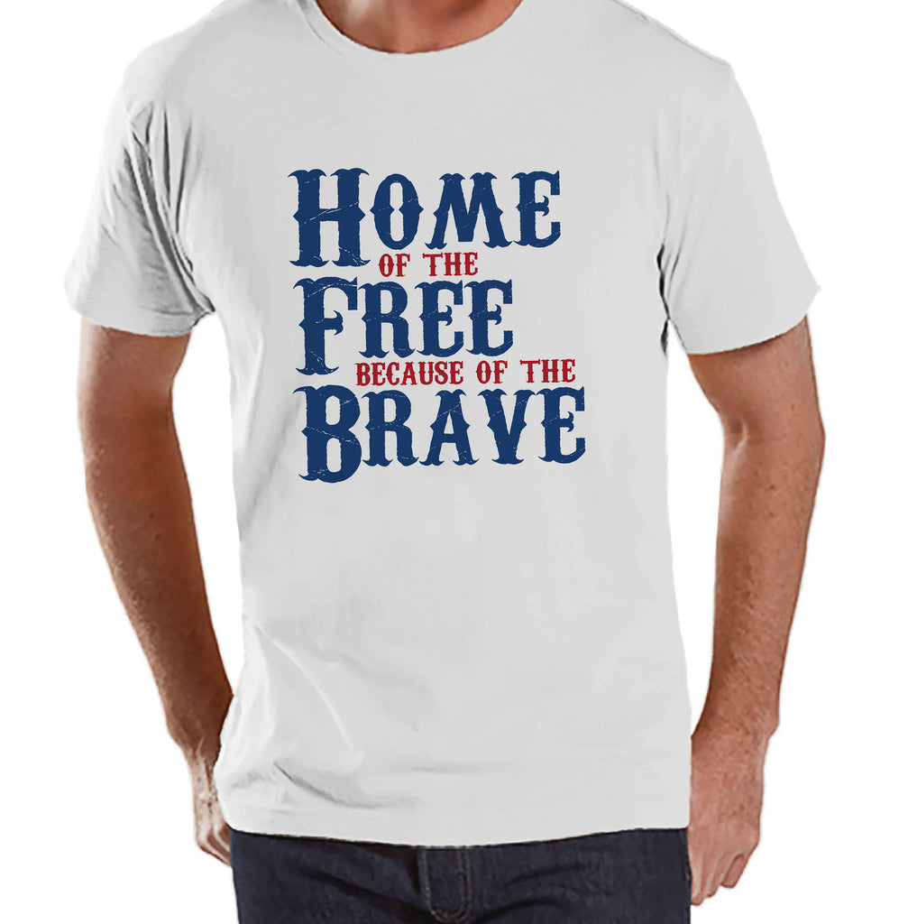 Men's 4th of July Shirt - Home of the Free Because of the Brave - Deployment - Patriotic 4th of July White T-shirt - Military Homecoming