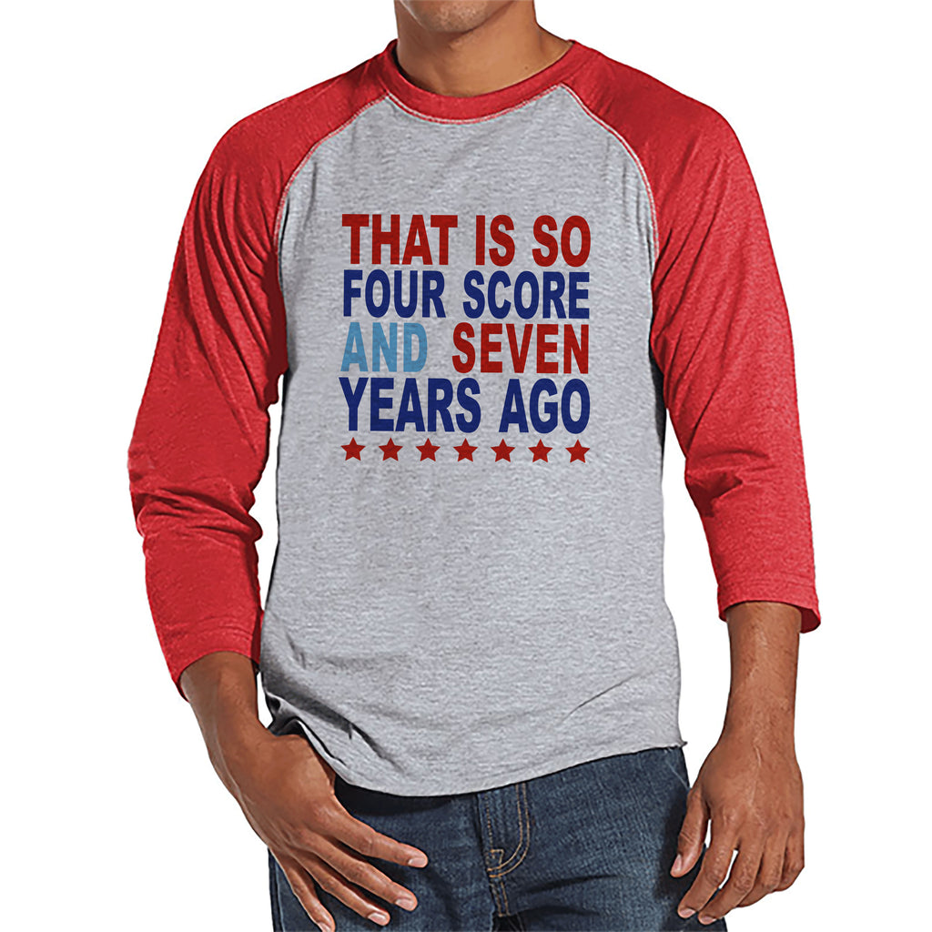 Men's 4th of July Shirt - Four Score and Seven Years Ago Shirt - Red Raglan Shirt - Men's Patriotic Shirt - Funny Fourth of July Shirt
