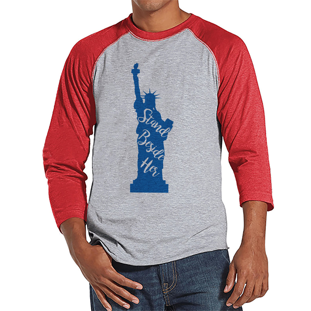 Men's 4th of July Shirt - Statue of Liberty - Red Raglan - Independence Day 4th of July Shirt - Stand Beside Her - Men's Patriotic Shirt
