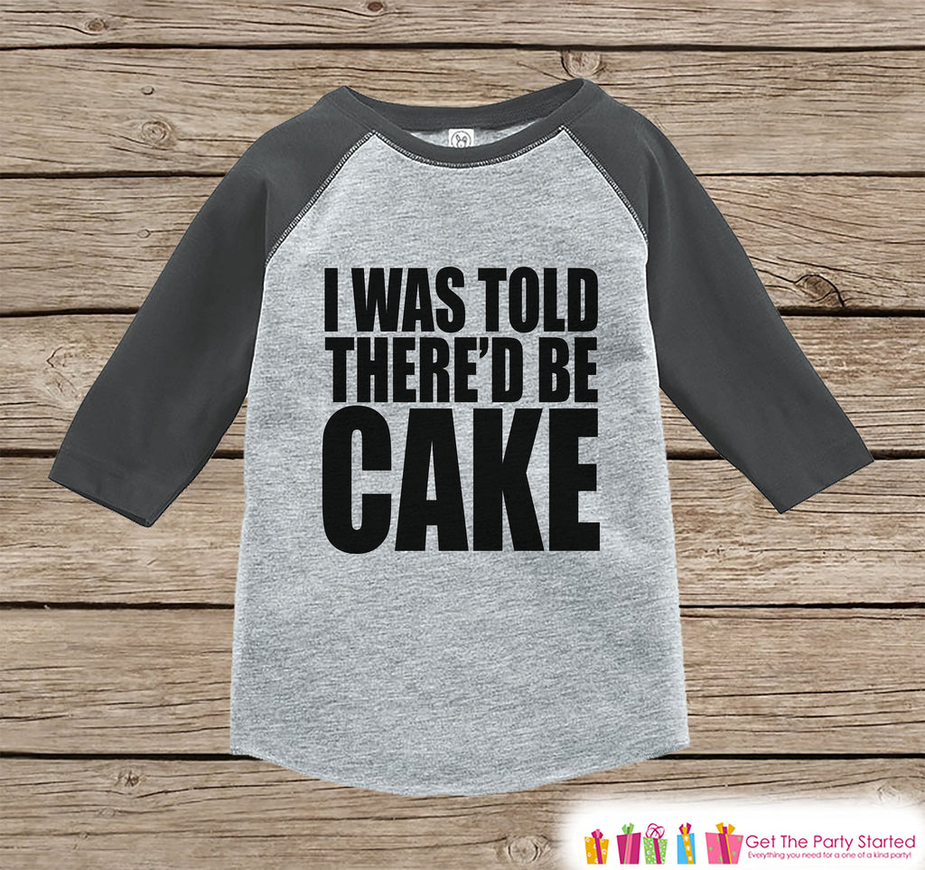 Kids Funny Birthday Shirt - I Was Told There'd Be Cake Birthday Shirt or Onepiece - Boy, Girl, Youth, Toddler, Birthday Outfit - Grey Raglan