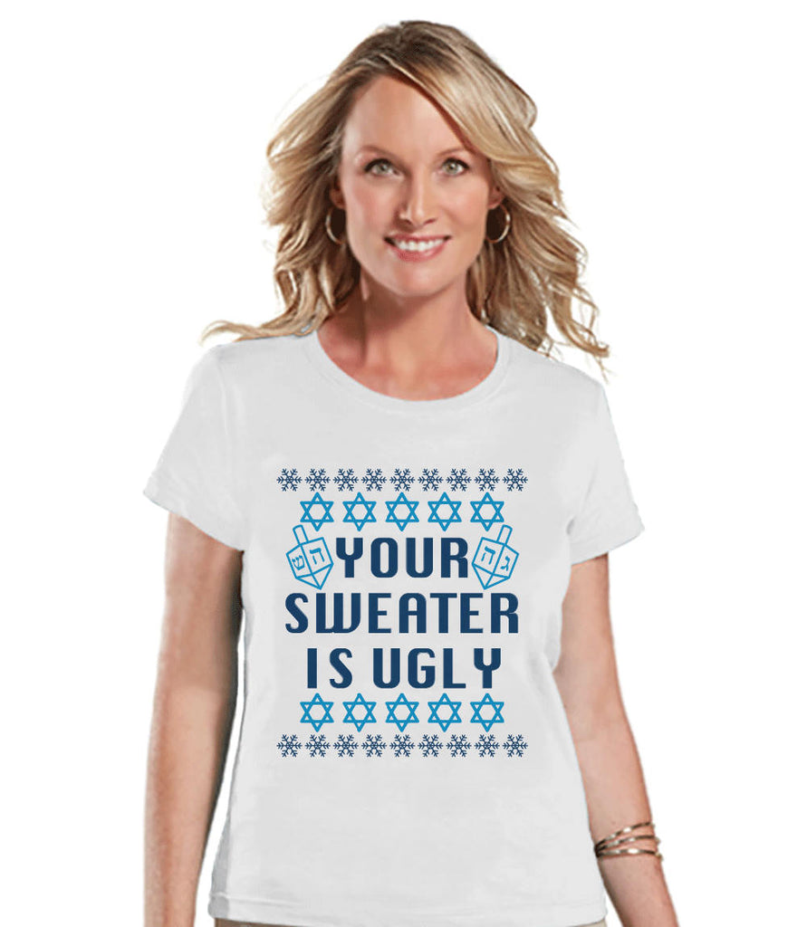 Ugly Hanukkah Sweater - Ladies Funny Ugly Sweater White T-shirt - Funny Happy Hanukkah Outfit - Hanukkah Gift Idea - Your Sweater Is Ugly