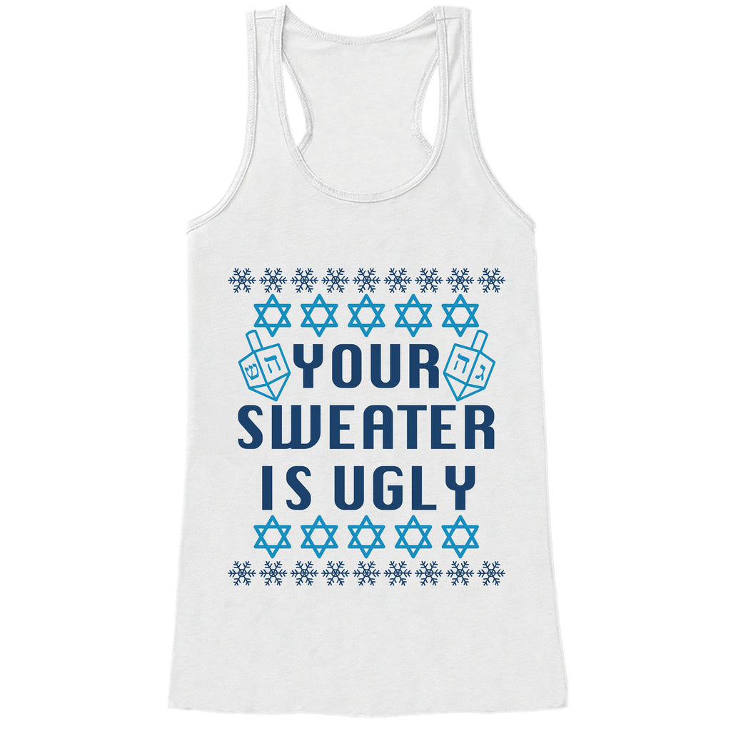 Ugly Hanukkah Sweater - Ladies Funny Ugly Sweater White Tank Top - Funny Happy Hanukkah Outfit - Hanukkah Gift Idea - Your Sweater Is Ugly