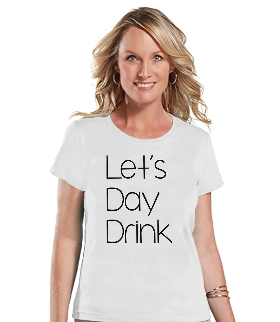 Funny Women's Shirt - Let's Day Drink - Funny Shirt - Drinking T-shirt - Womens White T-shirt - Funny Tshirts - Gift for Her Funny Tees