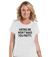 Funny Women's Shirt - Hating Me Won't Make You Pretty - Funny Shirt - Womens White T-shirt - Funny Tshirts - Gift for Her Funny Tees