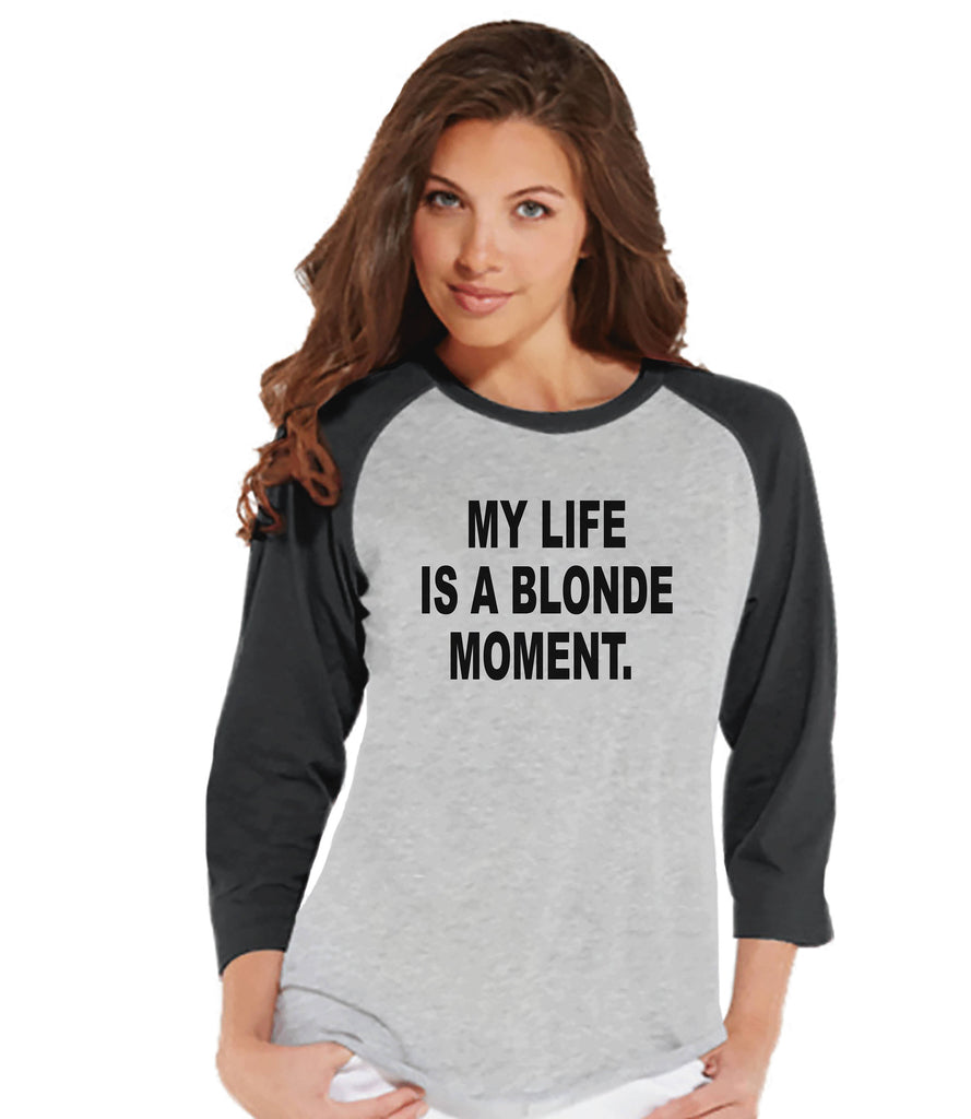 Funny Women's Shirt - My Life is a Blonde Moment - Funny Shirt - Womens Grey Baseball Tee - Funny Tshirts - Gift for Her - Funny Tees