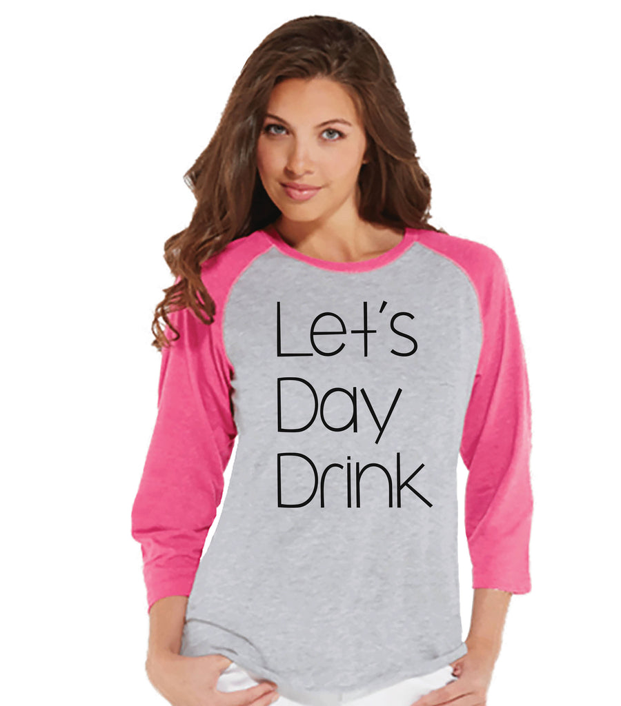 Funny Women's Shirt - Let's Day Drink - Funny Shirt - Drinking T-shirt - Womens Pink Baseball Tee - Funny Tshirts - Gift for Her Funny Tees