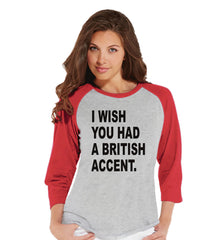 Funny Women's Shirt - British Accent - Funny Shirt - British T-shirt - Womens Red Baseball Tee - Funny Tshirts - Gift for Her Funny Tees