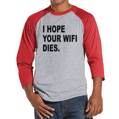 Men's Funny Shirt - I Hope Your Wifi Dies - Funny Mens Shirts - Fun Tech Shirt - Red Baseball Tee - Gift for Him - Funny Gift Idea for Dad