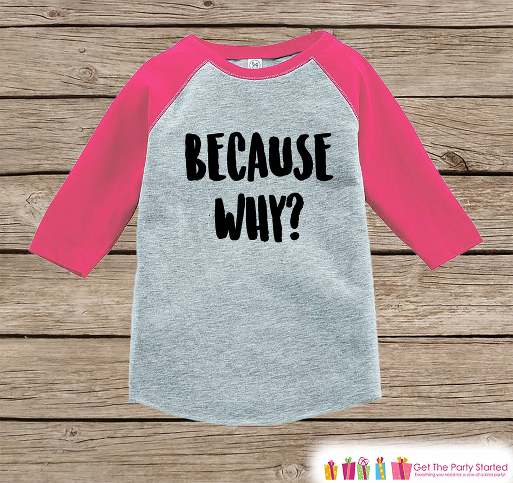 Funny Kids Shirt - Because Why? Shirt - Girls Onepiece or T-shirt - Funny Toddler Shirt - Kids, Toddler, Youth Pink Raglan - Gift Idea