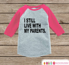 Funny Kids Shirt - I Still Live With My Parents - Funny Onepiece or T-shirt - Humorous Kids Shirt - Girls Pink Raglan - Funny Gift Idea