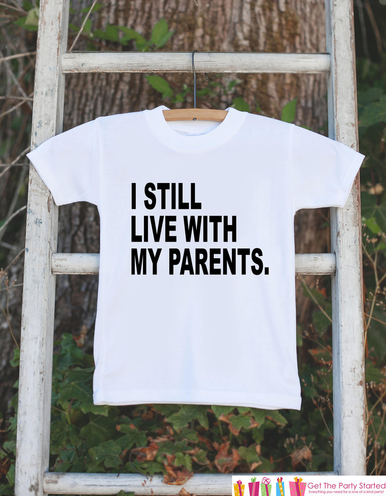 I Still Live With My Parents tshirt