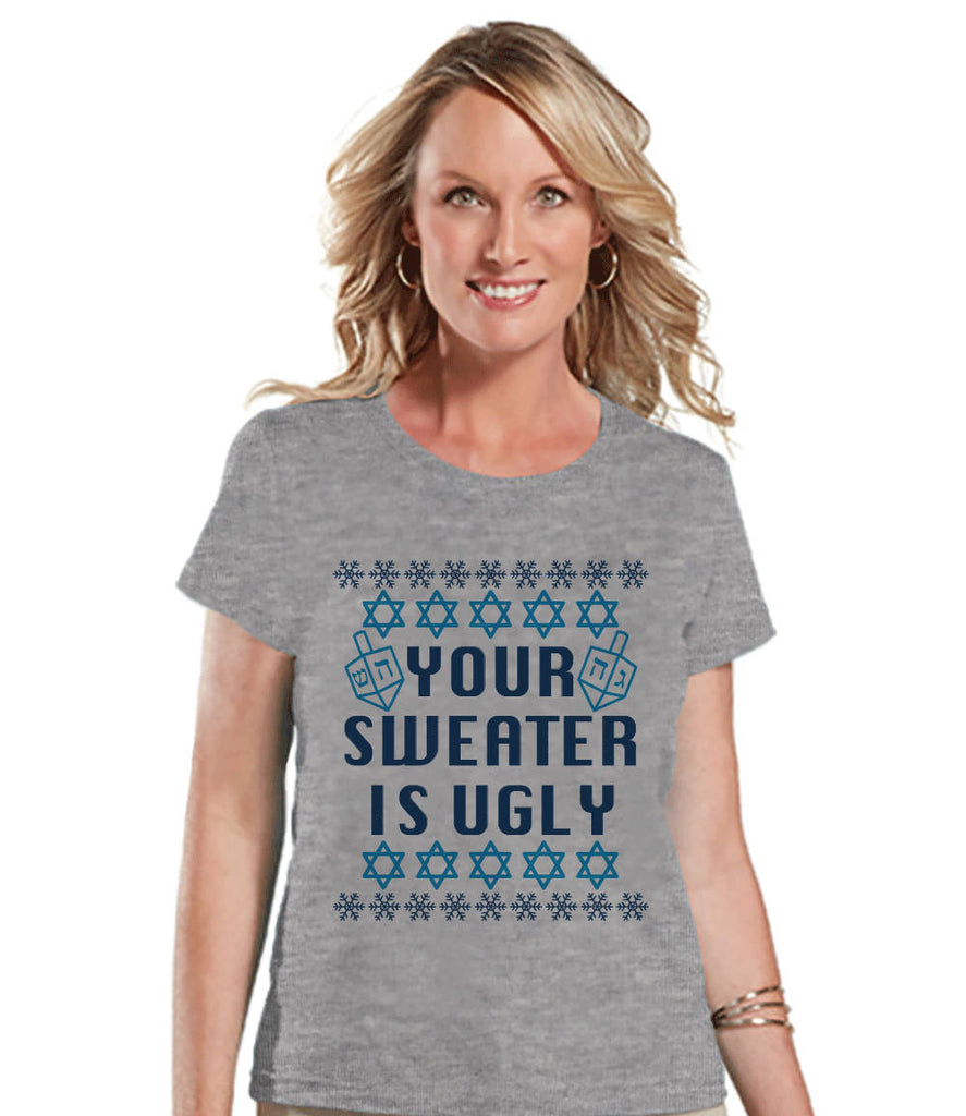 Ugly Hanukkah Sweater - Ladies Funny Ugly Sweater Grey T-shirt - Funny Happy Hanukkah Outfit - Hanukkah Gift Idea - Your Sweater Is Ugly