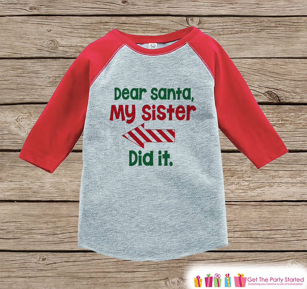 Dear Santa Shirt - My Sister Did It - Funny Sibling Christmas Shirt or Onepiece - Boy Girl - Kids, Baby, Toddler, Youth - Left Arrow