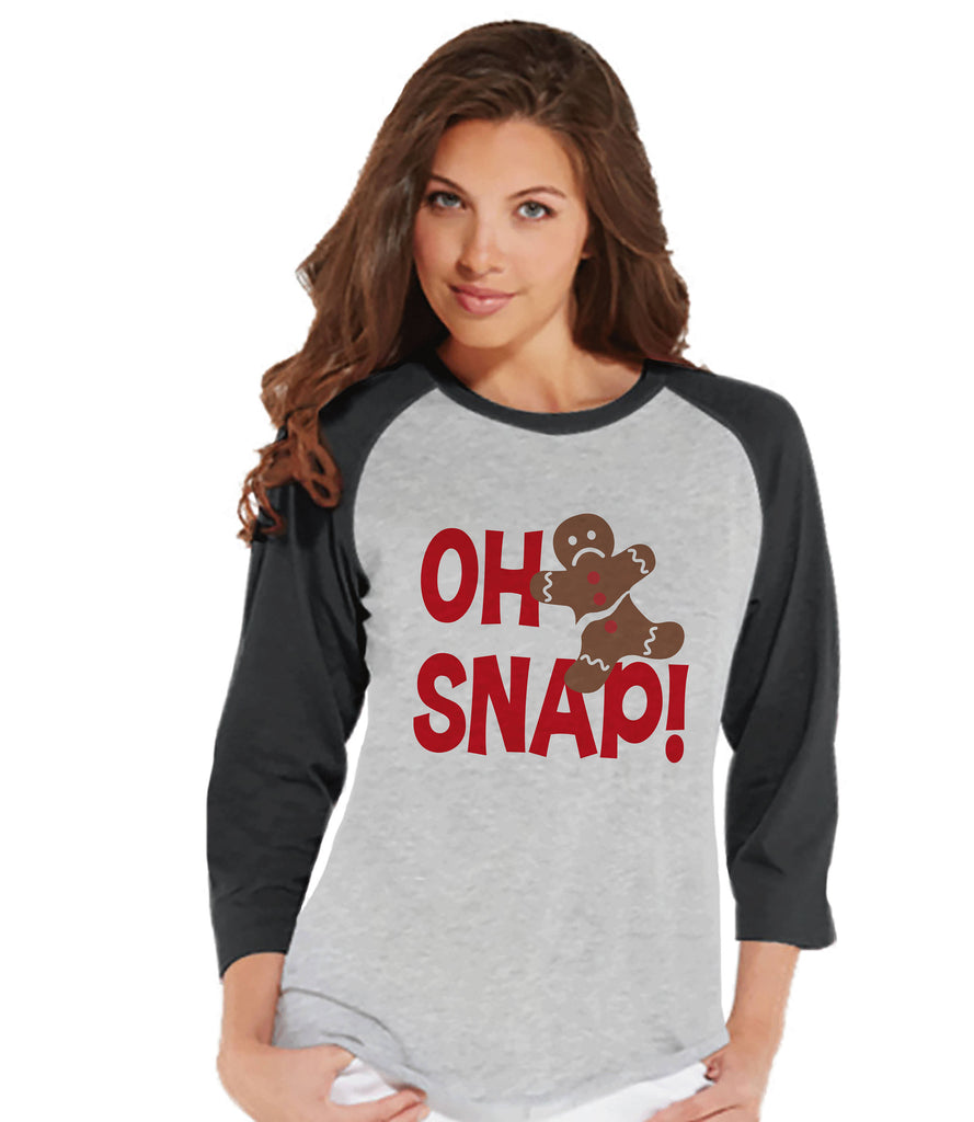 Women's Christmas Shirt - Oh Snap Gingerbread Man Shirt - Christmas Present - Family Christmas Pajamas - Grey Raglan Tee - Christmas Gift