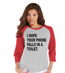 Funny Women's Shirt - I Hope Your Phone Falls In a Toilet - Mean Girl Shirt - Womens Red Baseball Tee - Funny Tshirts - Gift for Her