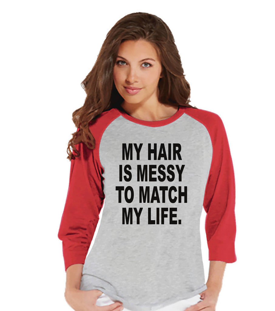 Funny Women's Shirt - Messy Hair Messy Life - Funny Shirt - Mom T-shirt - Womens Red Baseball Tee - Funny Tshirts - Gift for Her Funny Tees