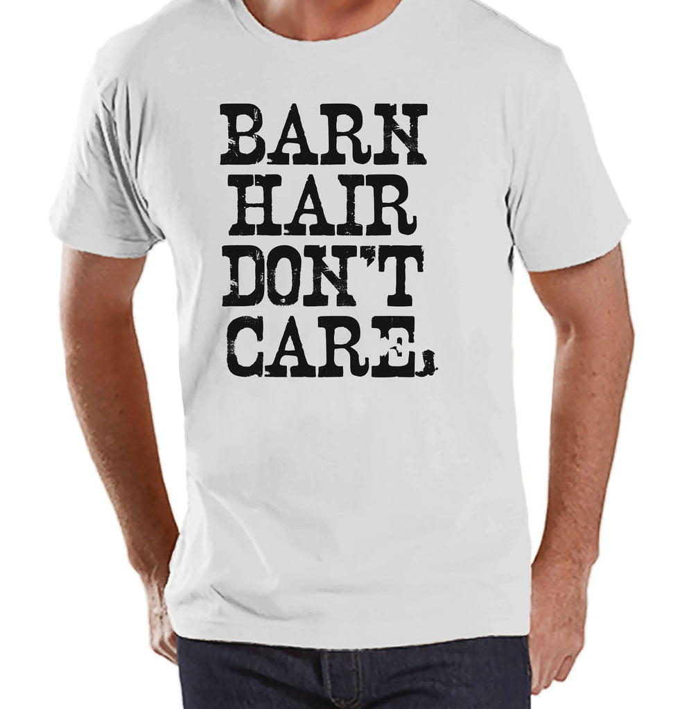Men's Funny Shirt - Barn Hair Don't Care - White Tshirt - Funny Mens Shirts - Country Shirt - Gift for Him - Funny Gift Idea for Dad