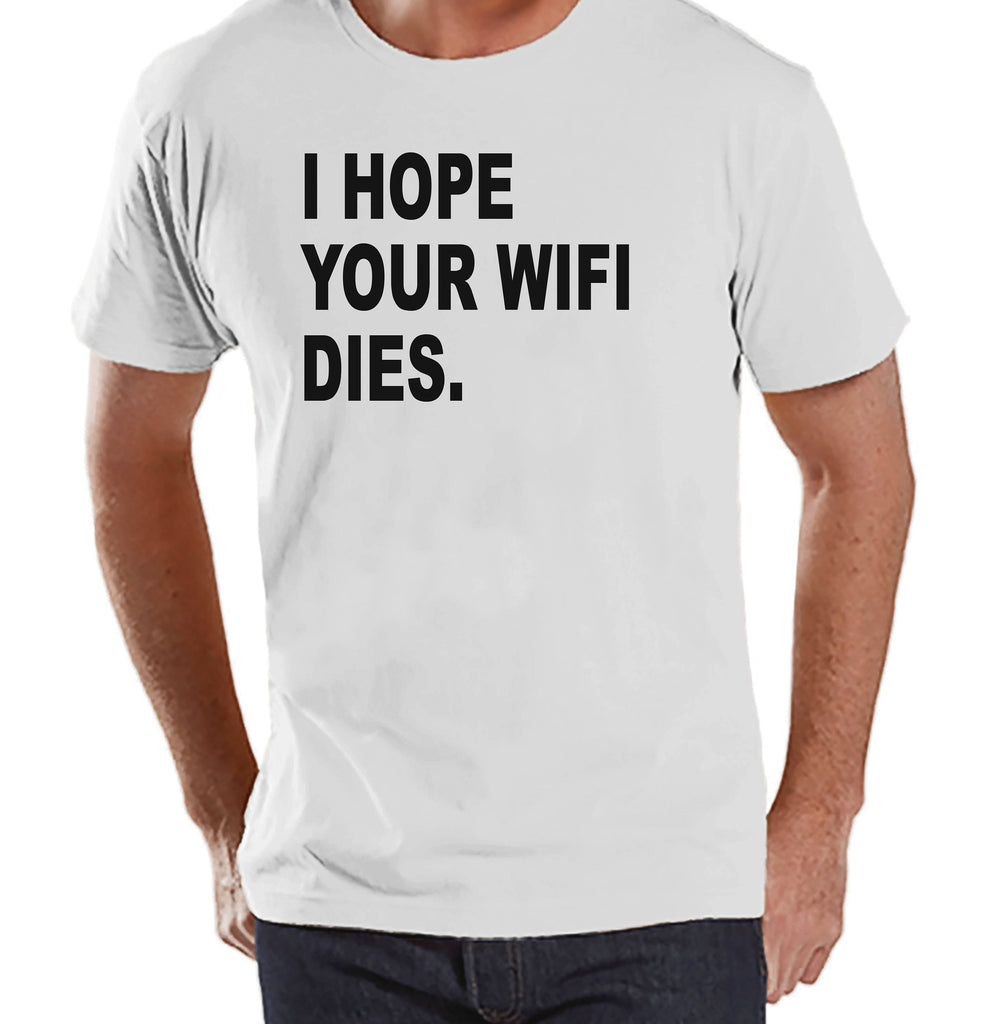 Men's Funny Shirt - I Hope Your Wifi Dies - Funny Mens Shirts - Fun Tech Shirt - White Tshirt - Gift for Him - Funny Gift Idea for Dad