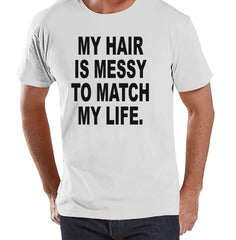 Men's Funny Shirt - Messy Hair Messy Life - Funny Mens Shirts - Bad Hair Day - White Tshirt - Gift for Him - Funny Gift Idea for Boyfriend