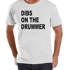 Men's Funny Shirt - Dibs on the Drummer - Funny Mens Shirts - Concert Shirt - White Shirt - Gift for Him - Gift Idea for Friend