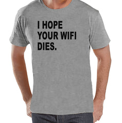 Men's Funny Shirt - I Hope Your Wifi Dies - Funny Mens Shirts - Fun Tech Shirt - Grey Tshirt - Gift for Him - Funny Gift Idea for Dad