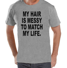 Men's Funny Shirt - Messy Hair Messy Life - Funny Mens Shirts - Bad Hair Day - Grey Tshirt - Gift for Him - Funny Gift Idea for Boyfriend