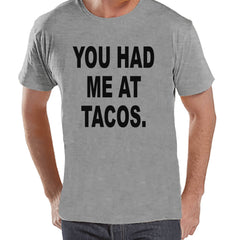 Men's Funny Shirt - You Had Me At Tacos - Funny Mens Shirts - Taco Shirt - Grey Tshirt - Gift for Him - Funny Gift Idea for Boyfriend