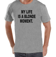 Men's Funny Shirt - Life Is a Blonde Moment - Funny Mens Shirts - Funny Shirt - Grey Tshirt - Gift for Him - Funny Gift Idea for Boyfriend