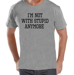 Men's Funny Shirt - I'm Not With Stupid Anymore - Funny Mens Shirts - Breakup Shirt - Grey Tshirt - Gift for Him - Gift Idea for Friend