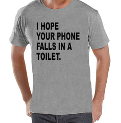 Men's Funny Shirt - Hope Your Phone Falls in a Toilet - Funny Mens Shirts - Grey Shirt - Gift for Him - Funny Gift Idea for Boyfriend