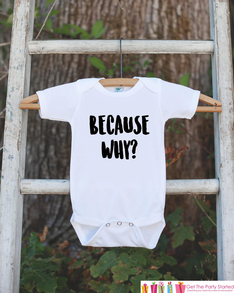 Funny Kids Shirts - Because Why? - Onepiece or T-shirt - Boy or Girl Questions Shirt - Great Gift Idea for Infant, Toddler, or Youth