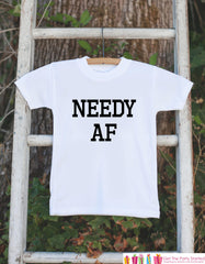 Funny Kids Shirts - Needy AF - Funny Baby Onepiece or T-shirt - Boy or Girl Outfit - Great Gift Idea for Infant, Toddler