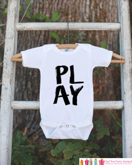 Novelty Kids Shirts - PLAY - Kids Onepiece or T-shirt - Boy or Girl Shirt - Great Gift Idea for Infant, Toddler, Youth - School Shirt