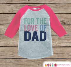 Girls Fathers Day Outfit - Pink Raglan Shirt - For The Love of Dad - Happy Fathers Day Gift, Baby Girls Onepiece or Tshirt - Toddler, Infant - 7 ate 9 Apparel