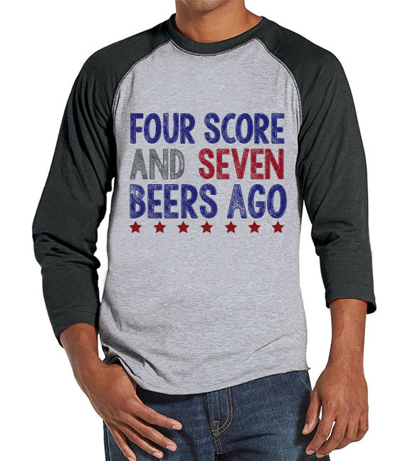Men's 4th of July Shirt - Four Score and Seven Beers Ago Shirt - Grey Raglan Shirt - Men's Red Baseball Tee - Funny Fourth of July Shirt - 7 ate 9 Apparel