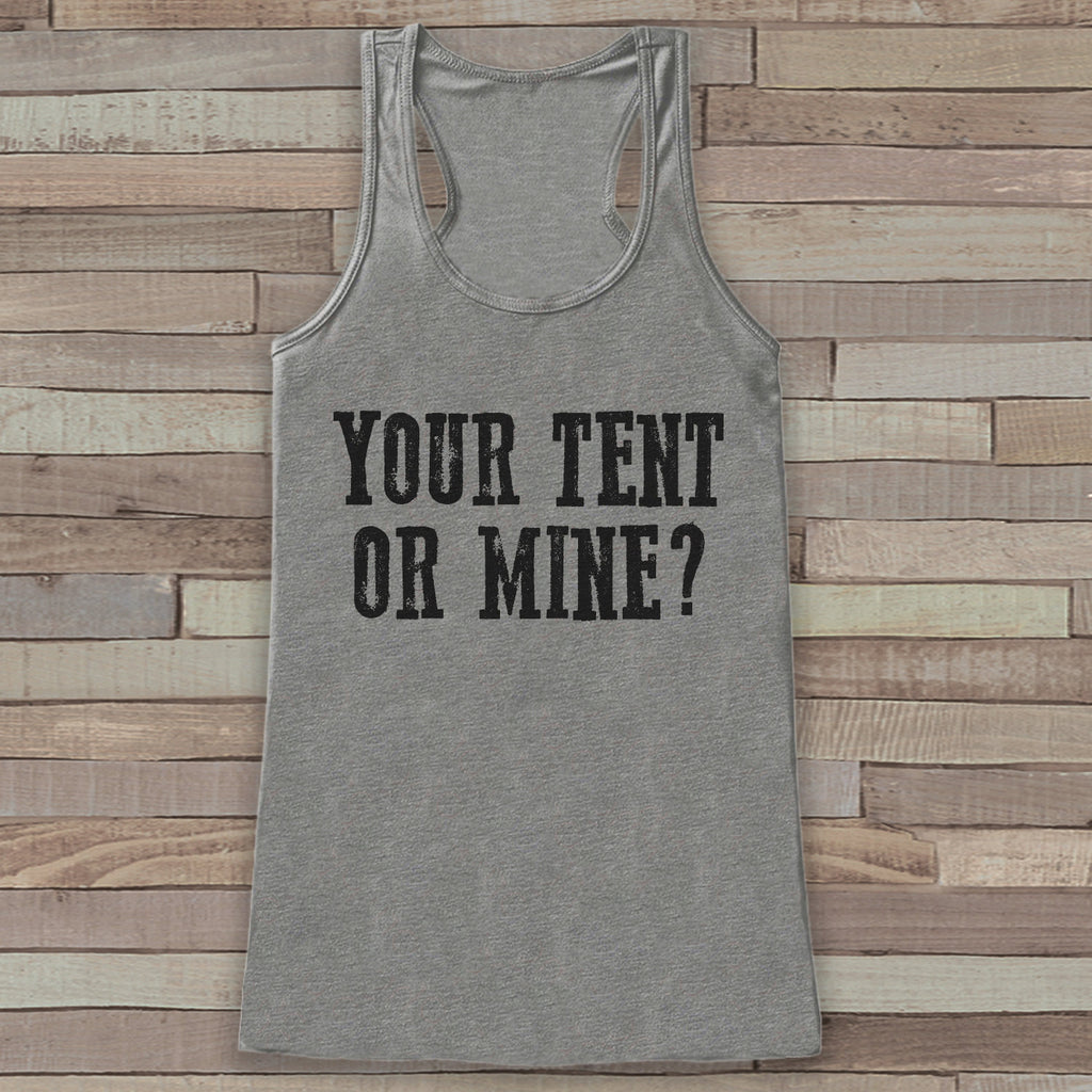 Your Tent Or Mine - Camp Shirt - Adventure Tank Top - Funny Camping Tank Top - Womens Shirt - Humorous - Outdoors Outfit - Hiking Shirt