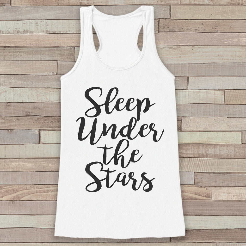 Sleep Under The Stars - Camping Shirt - Adventure Tank Top - Outdoors Tank Top - Womens Shirt - Outdoors Outfit - Wilderness Shirt