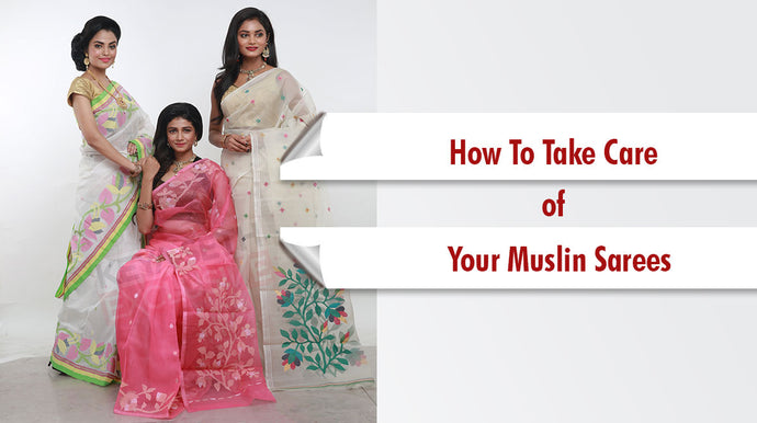 How to take care of your Muslin Sarees