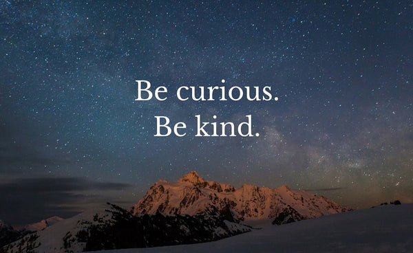 Be Curious and Kind