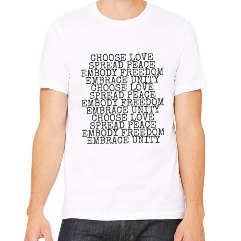 CHOOSE LOVE SPREAD PEACE EMBODY FREEDOM EMBRACE UNITY UNISEX TEE
