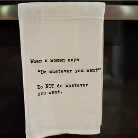 Tea Towel - When A Woman Says