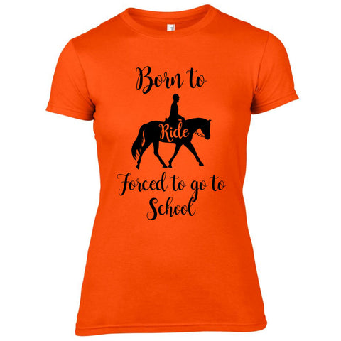 4a8f112f Ladies Born to Ride Forced to go to School Funny Equestrian T-shirt