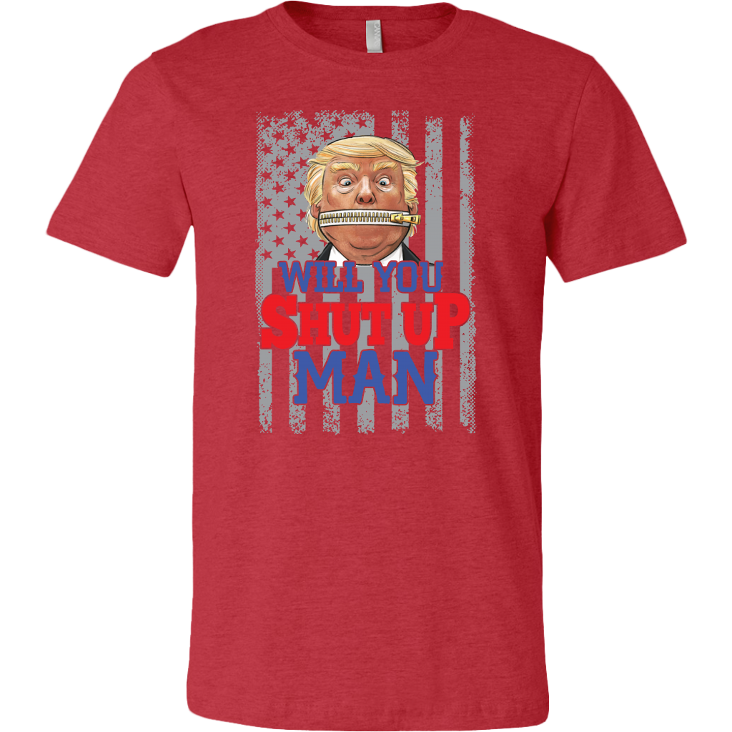 Trump _ Will You Shut Up Man - Novelty T-shirt