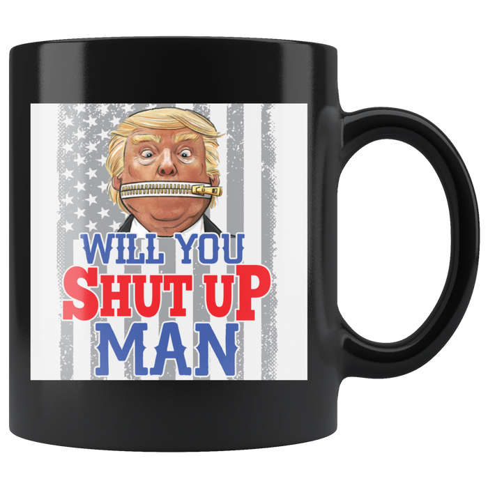 Trump, Will You Shut Up Man Black Mug 11 oz