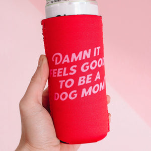 New! Damn It Feels Good To Be A Dog Mom Slim Can Cooler / Koozie