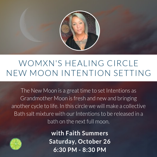 Womxn's Healing Circle with Faith Summers | New Moon Intention Setting | Saturday, October 26