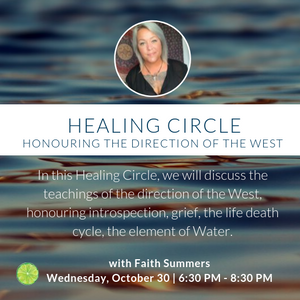 Healing Circle | Honouring the direction of the West - Autumn with Faith Summers | October 30