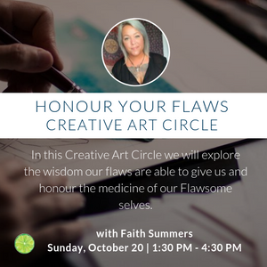Honour your Flaws | A Creative Art Circle with Faith Summers | Sunday, October 20