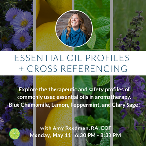 4 Essential Oil Profiles + Cross Referencing with Amy Reedman RA EOT | Monday, May 11